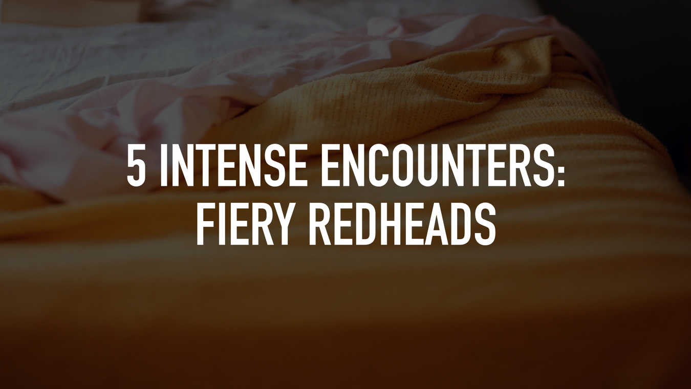 5 Intense Encounters: Fiery Redheads