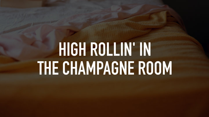 High Rollin' in the Champagne Room
