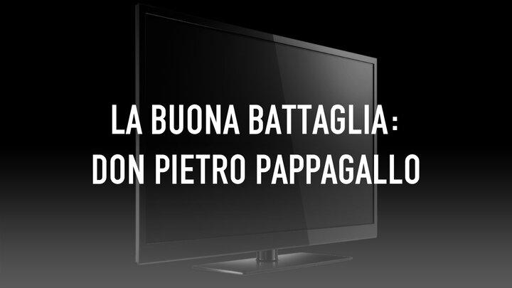 La buona battaglia: Don Pietro Pappagallo