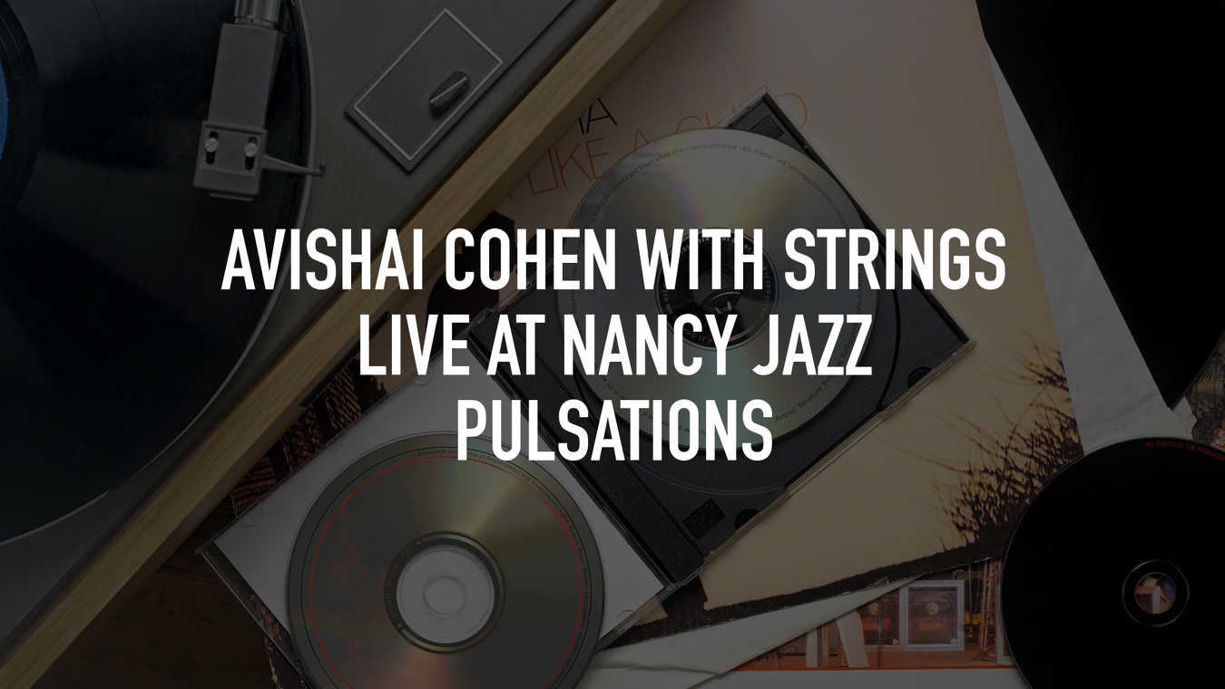 Avishai Cohen with Strings Live at Nancy Jazz Pulsations