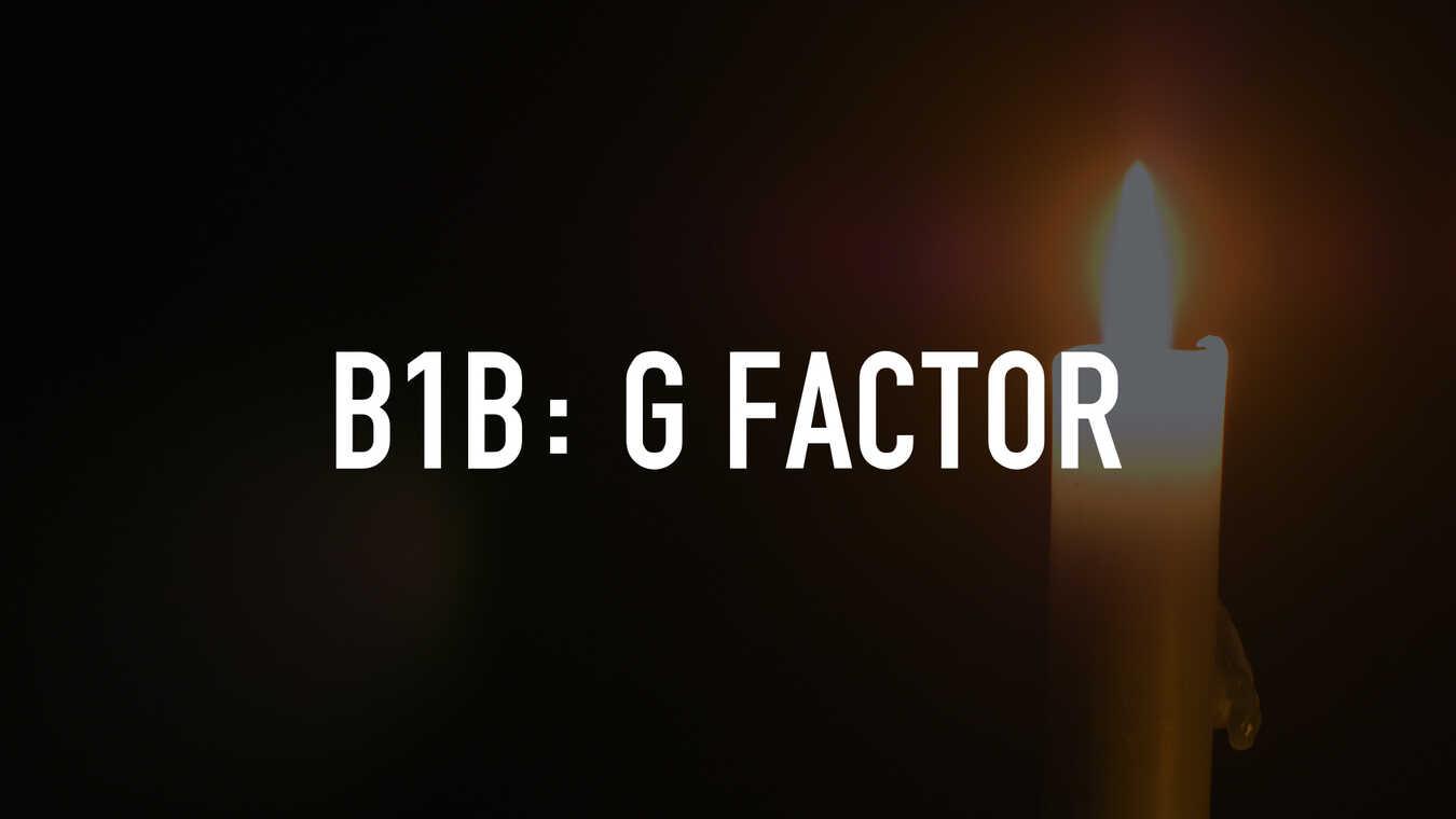 B1B: G Factor
