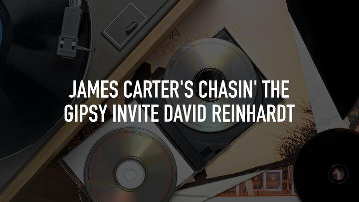 James Carter's Chasin' the Gipsy invite David Reinhardt