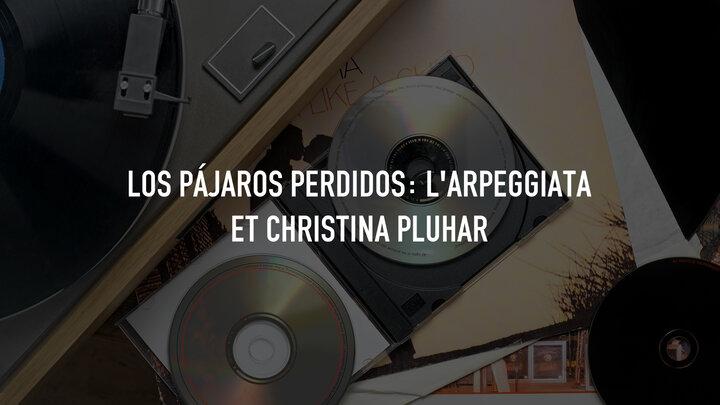 Los Pájaros perdidos : L'Arpeggiata And Christina Pluhar At
