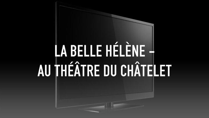 La belle Hélène - au Théâtre du Châtelet