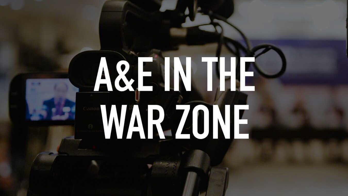 A&E in the War Zone
