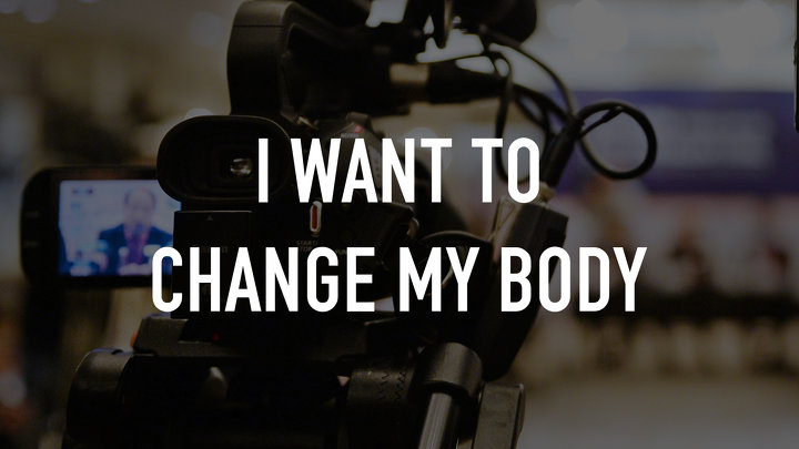 I Want to Change My Body