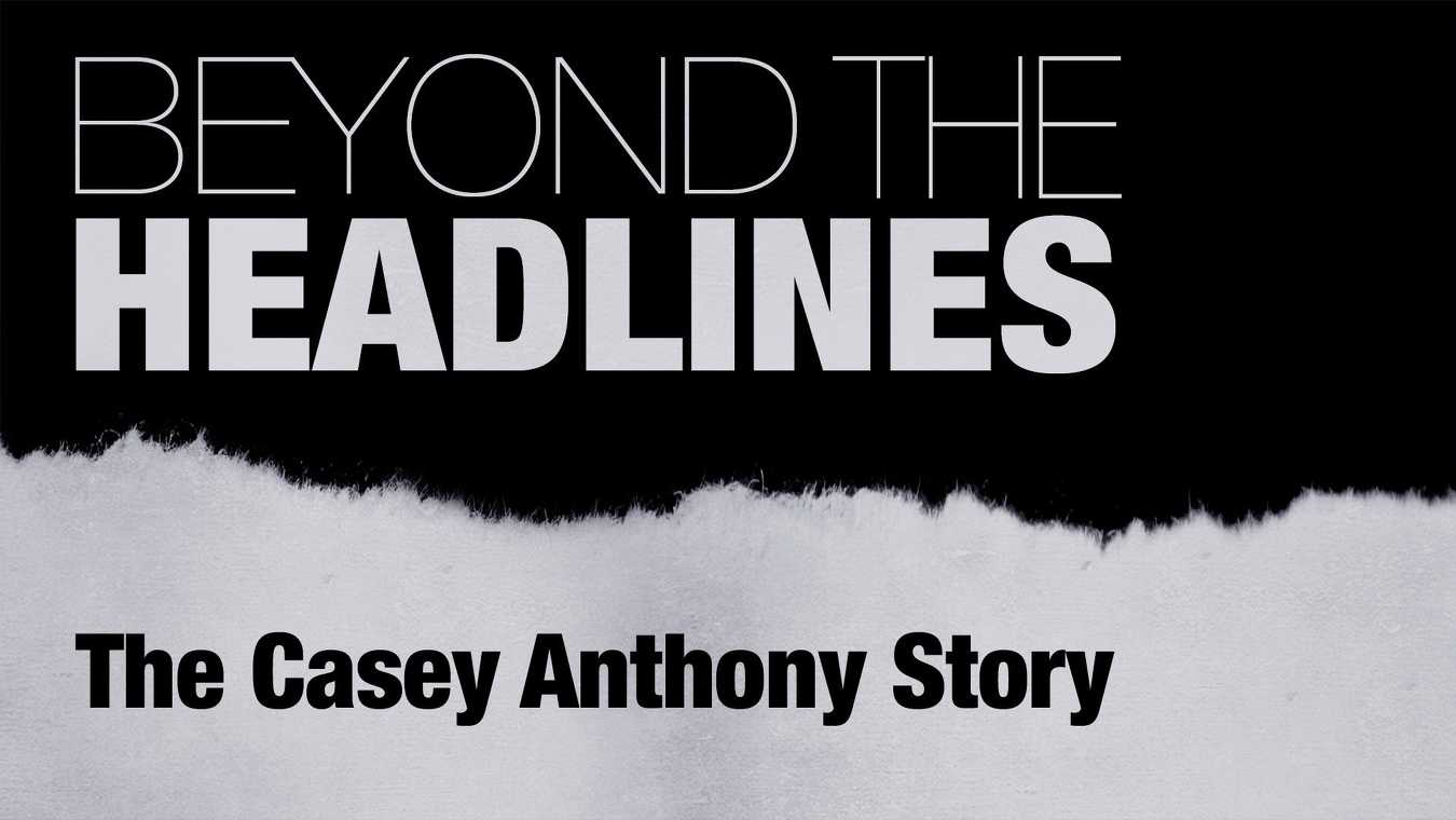 Beyond the Headlines: The Casey Anthony Story