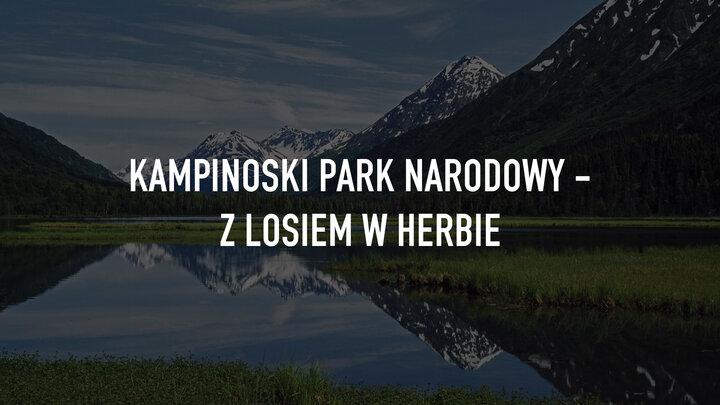 Kampinoski Park Narodowy - Z losiem w herbie