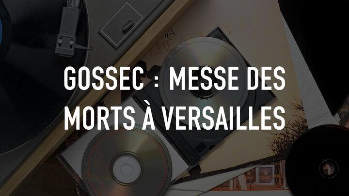 Gossec : Messe Des Morts à Versailles