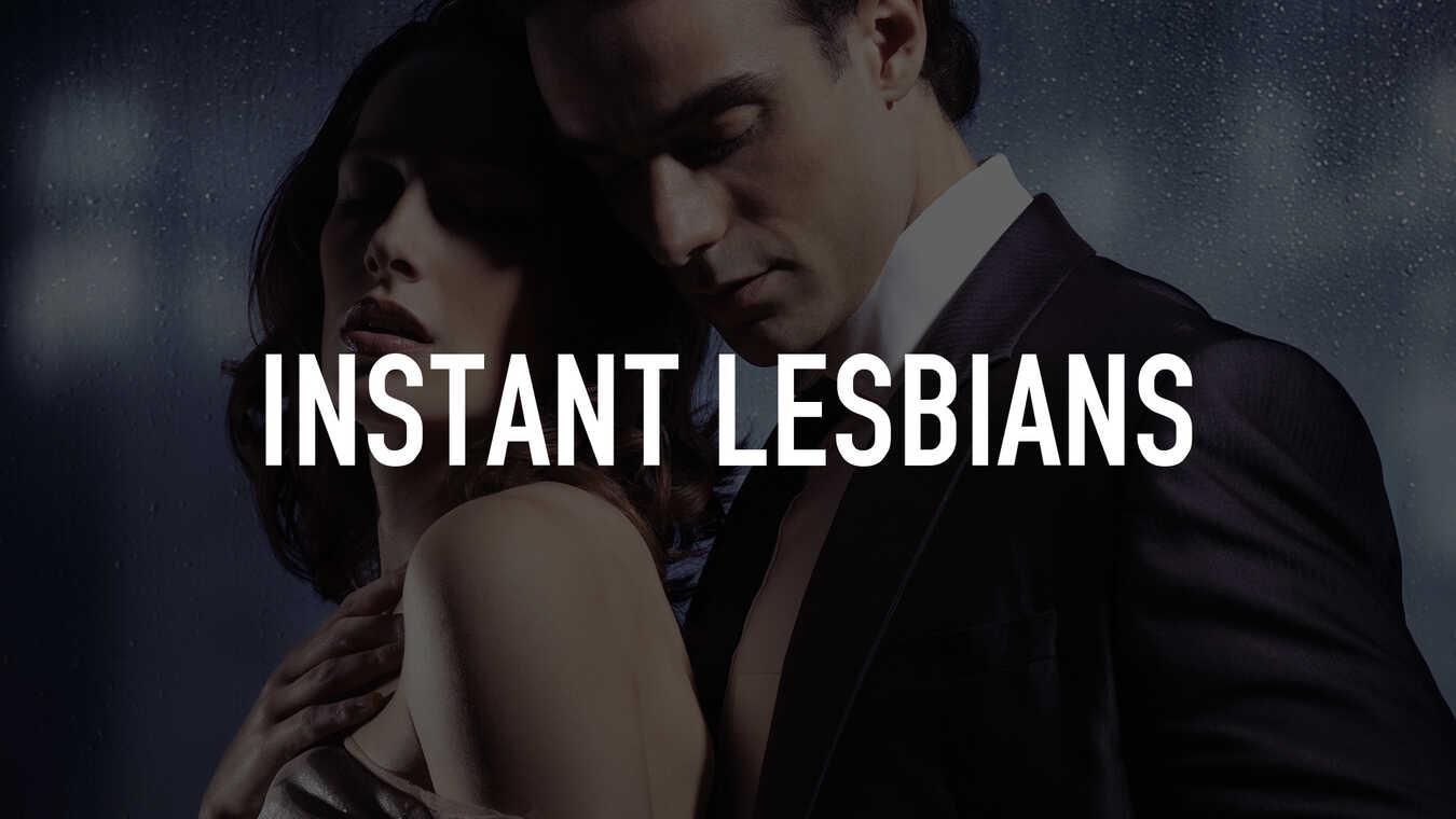 Instant Lesbians
