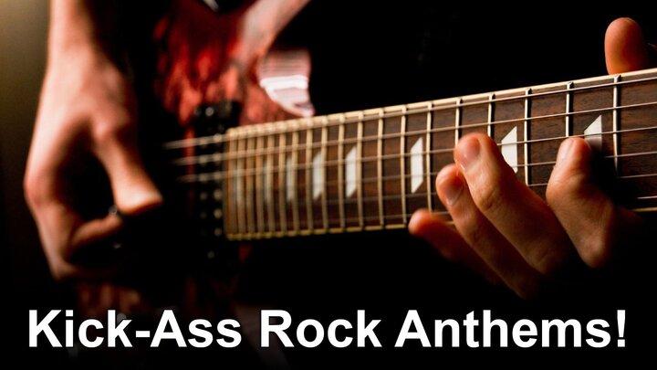 Kick-Ass Rock Anthems!