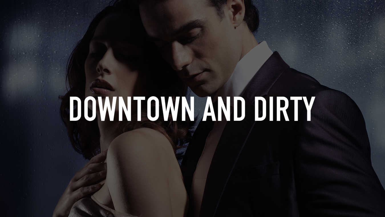 Downtown and Dirty
