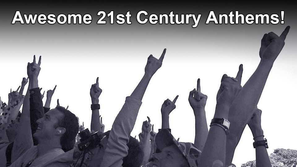 Awesome 21st Century Anthems!