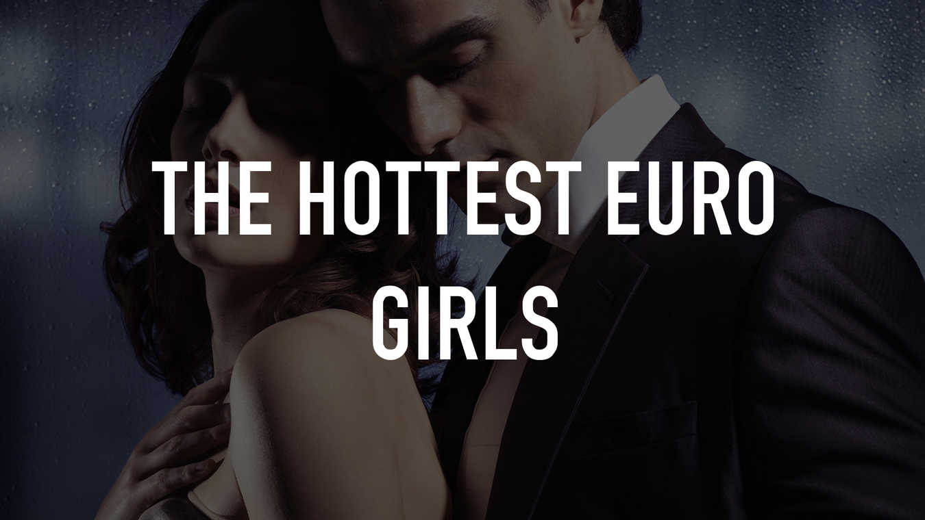 The Hottest Euro Girls