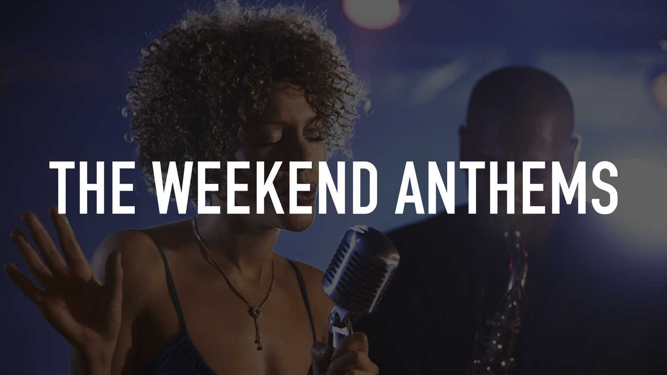 The Weekend Anthems
