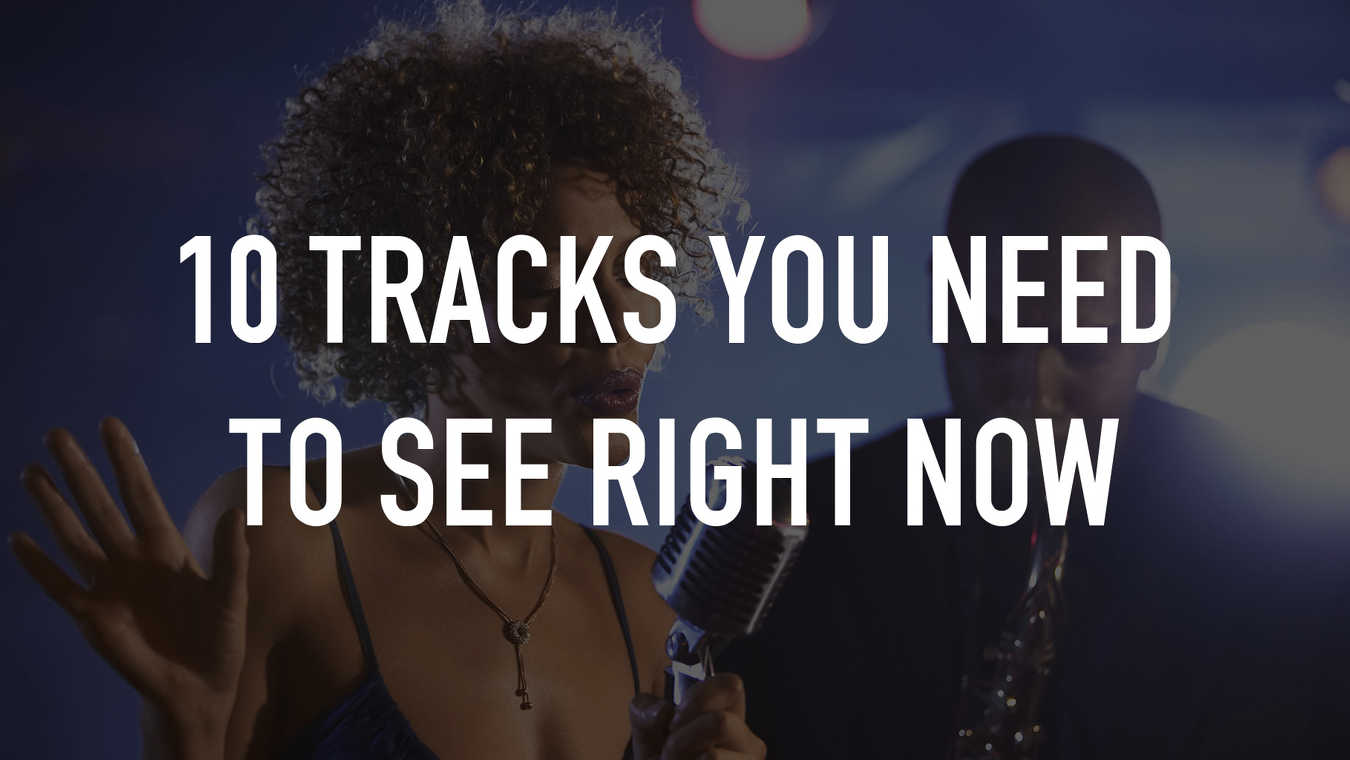 10 Tracks You Need To See Right Now
