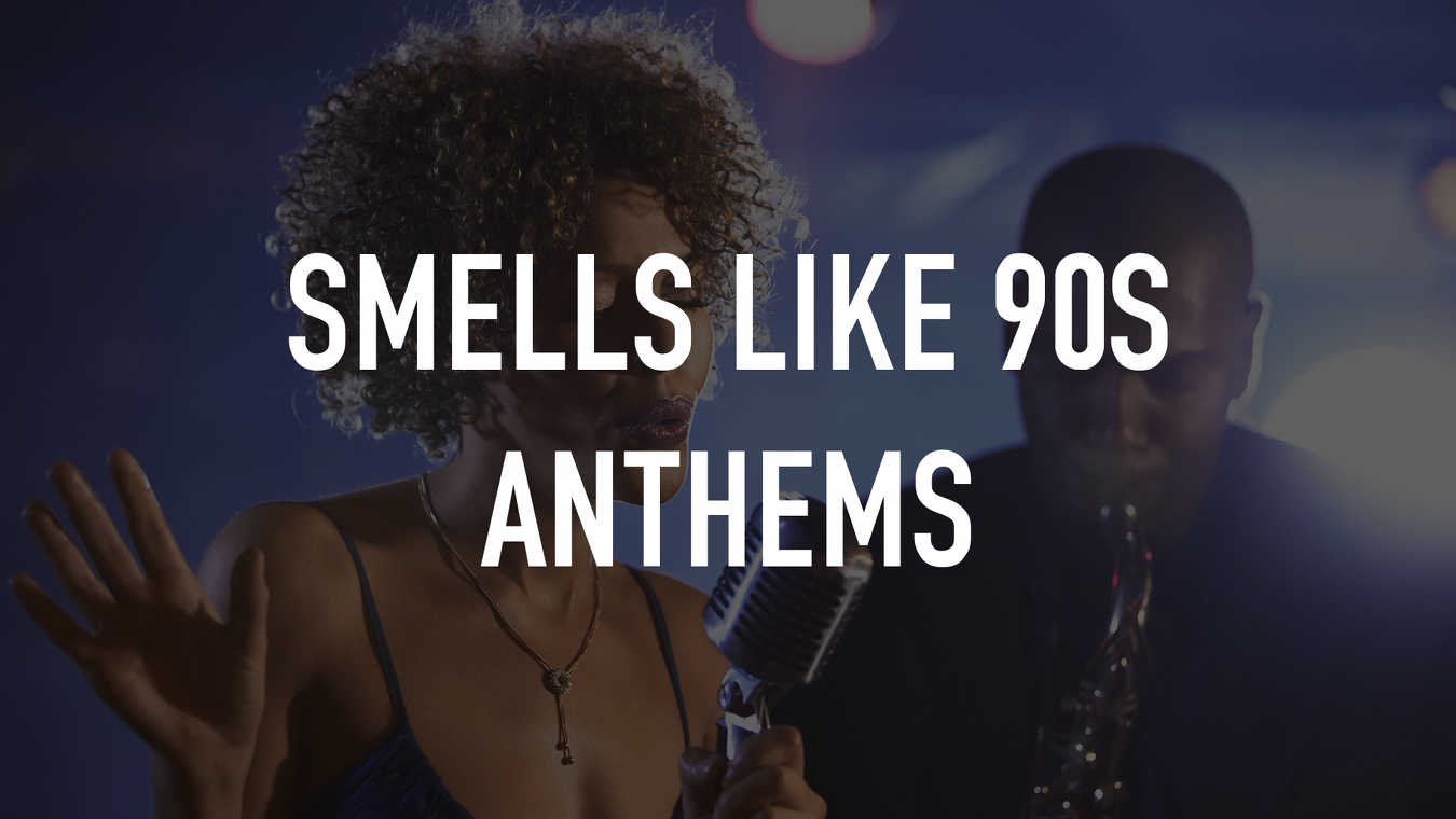 Smells Like 90s Anthems