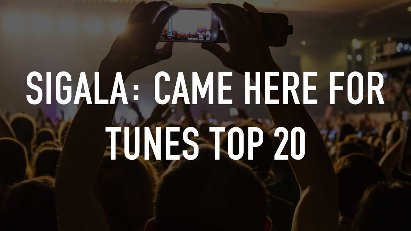 Sigala: Came Here For Tunes Top 20