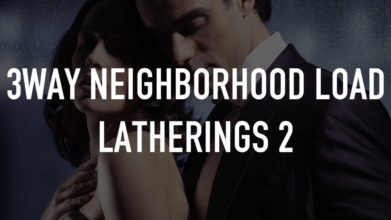 3Way Neighborhood Load Latherings 2