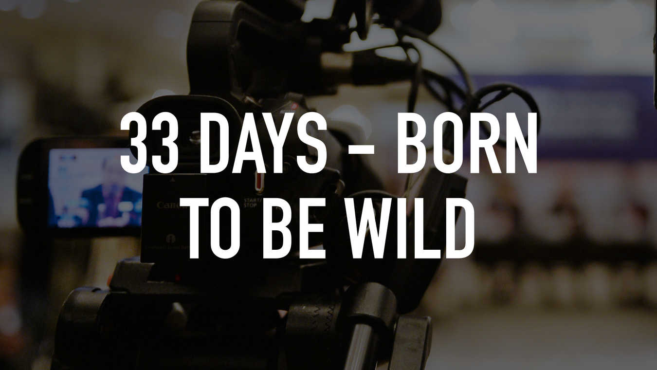33 Days - Born To Be Wild