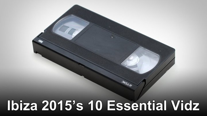 Ibiza 2015's 10 Essential Vidz