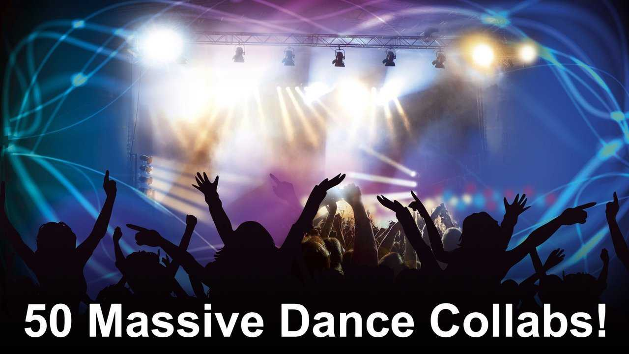 50 Massive Dance Collabs!