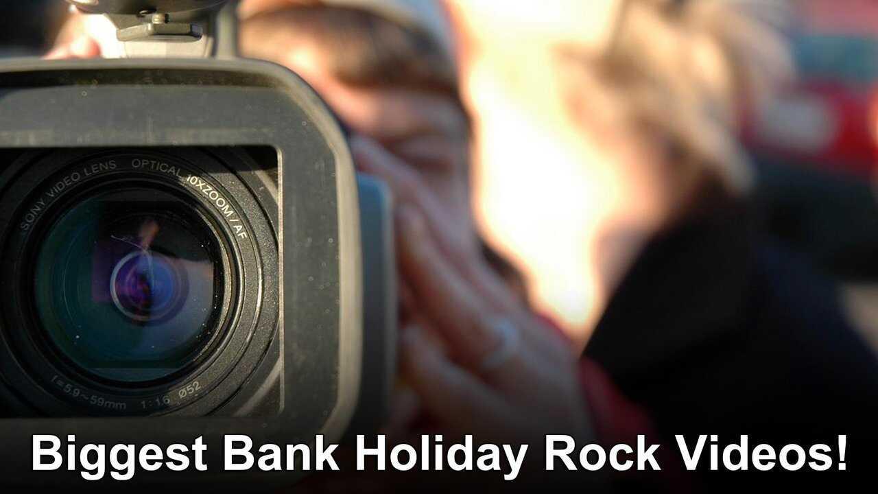 Biggest Bank Holiday Rock Videos!