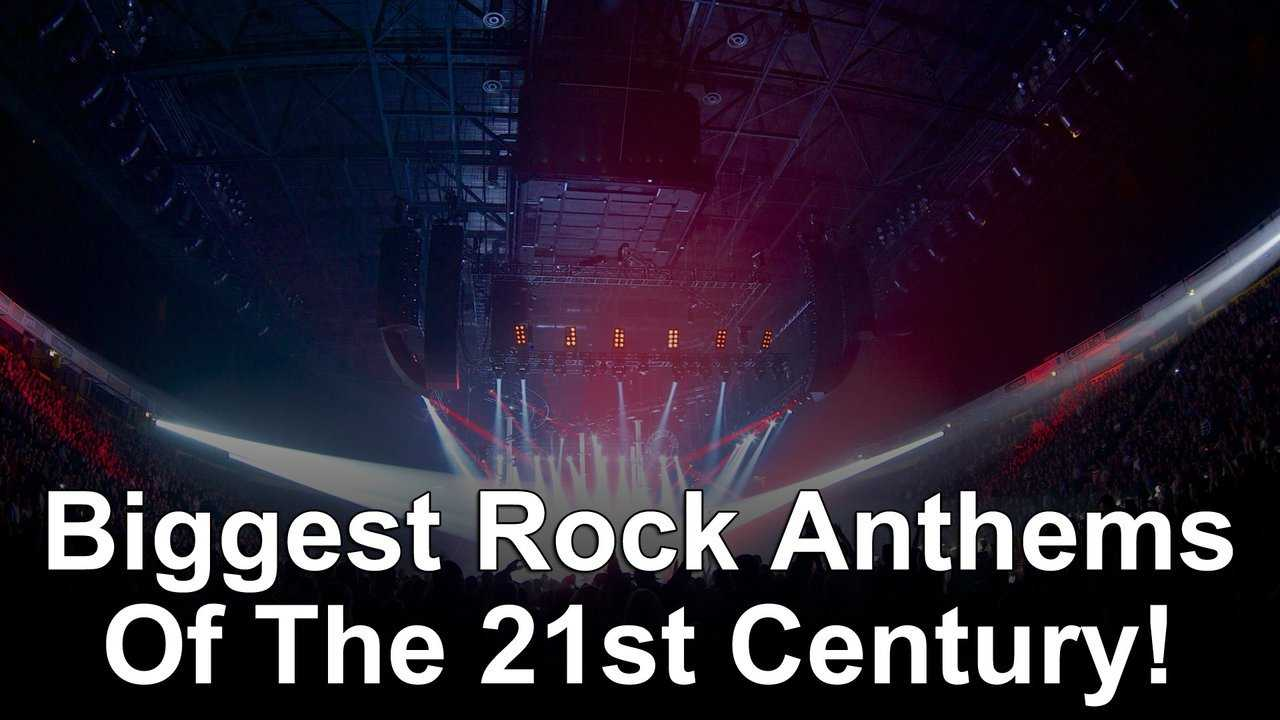 Biggest Rock Anthems Of The 21st Century!