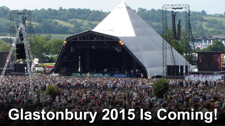 Glastonbury 2015 Is Coming!